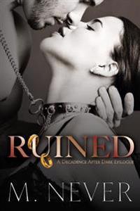 Ruined (a Decadence After Dark Epilogue)