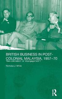 British Business and Post-Colonial Malaysia, 1957-70