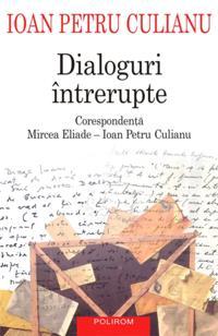Dialoguri intrerupte: corespondenta Mircea Eliade - Ioan Petru Culianu