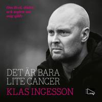 Det är bara lite cancer : om livet, döden och myten om mig själv - Klas Ingesson, Henrik Ekblom Ystén pdf epub