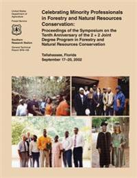 Celebrating Minority Professionals in Forestry and Natural Resources Conservation: Proceedings of the Symposium on the Tenth Anniversary of the 2 + 2
