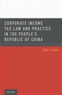 Corporate Income Tax Law and Practice in the Peoples Republic of China