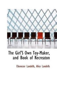 The Girl's Own Toy-maker, and Book of Recreaton