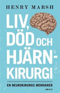 Liv, död och hjärnkirurgi : en neurokirurgs memoarer