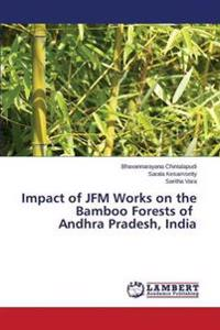 Impact of Jfm Works on the Bamboo Forests of Andhra Pradesh, India