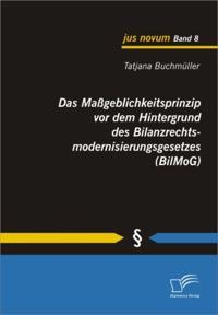 Das Mageblichkeitsprinzip vor dem Hintergrund des Bilanzrechtsmodernisierungsgesetzes (BilMoG)