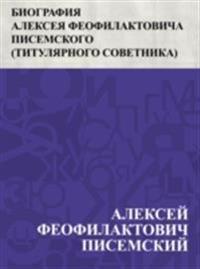 Biografija Alekseja Feofilaktovicha Pisemskogo (tituljarnogo sovetnika)