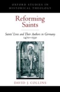 Reforming Saints: Saints Lives and Their Authors in Germany, 1470-1530