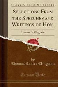 Selections from the Speeches and Writings of Hon.