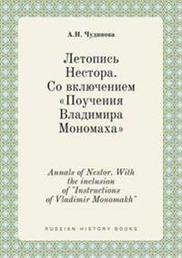 "Annals of Nestor. with the Inclusion of ""Instructions of Vladimir Monomakh"""
