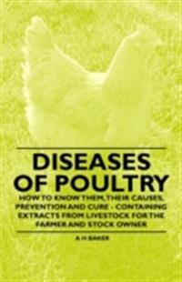 Diseases of Poultry - How to Know Them, Their Causes, Prevention and Cure - Containing Extracts from Livestock for the Farmer and Stock Owner