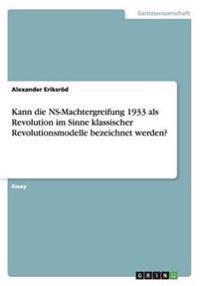 Kann Die NS-Machtergreifung 1933 ALS Revolution Im Sinne Klassischer Revolutionsmodelle Bezeichnet Werden?