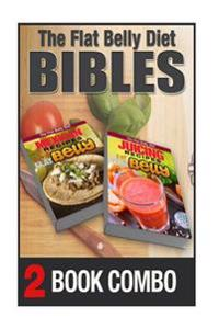 Juicing Recipes for a Flat Belly and Mexican Recipes for a Flat Belly: 2 Book Combo