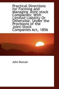 Practical Directions for Forming and Managing Joint-stock Companies