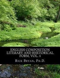 English Composition - Literary and Rhetorical Form, Vol. 4