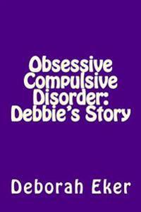 Obsessive Compulsive Disorder: Debbie's Story