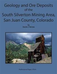 Geology and Ore Deposits of the South Silverton Mining Area, San Juan County Col
