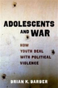 Adolescents and War: How Youth Deal with Political Violence