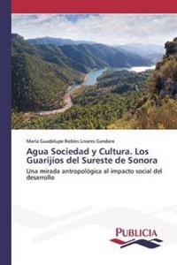 Agua Sociedad y Cultura. Los Guarijios del Sureste de Sonora
