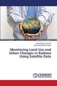 Monitoring Land Use and Urban Changes in Kaduna Using Satellite Data