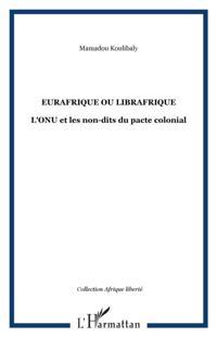 Eurafrique ou librafrique - l'onu et les non-dits du pacte c