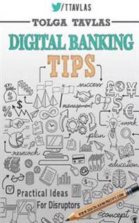 Digital Banking Tips: Practical Tips for Disruptors!