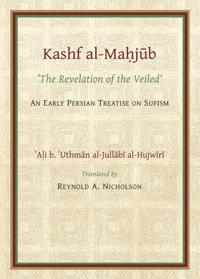 Gibb Memorial Trust Persian Studies: Kashf Al-Mahjub (the Revelation of the Veiled) of Ali B. 'Uthman Al-Jullubi Hujwiri. an Early Persian Treatise on