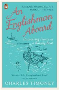 An Englishman Aboard: Discovering France in a Rowing Boat