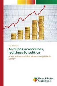 Arroubos Economicos, Legitimacao Politica