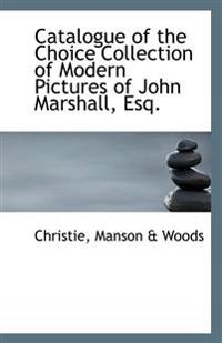 Catalogue of the Choice Collection of Modern Pictures of John Marshall, Esq.