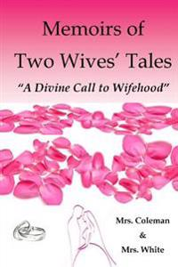 Memoirs of Two Wives' Tales: A Divine Call to Wifehood