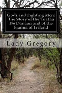 Gods and Fighting Men: The Story of the Tuatha de Danaan and of the Fianna of Ireland