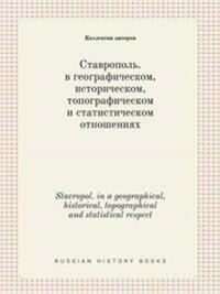Stavropol. in a Geographical, Historical, Topographical and Statistical Respect