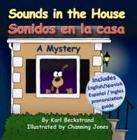 Sounds in the House! Sonidos en la casa: A Mystery in English & Spanish
