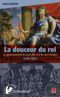 La douceur du roi : Le gouvernement de Louis XIV et la fin..