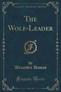 The Wolf-Leader (Classic Reprint)