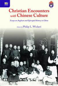 Christian Encounters with Chinese Culture: Essays on Anglican and Episcopal History in China