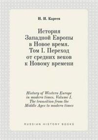 History of Western Europe in Modern Times. Volume I. the Transition from the Middle Ages to Modern Times