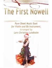 First Nowell Pure Sheet Music Duet for Violin and Bb Instrument, Arranged by Lars Christian Lundholm