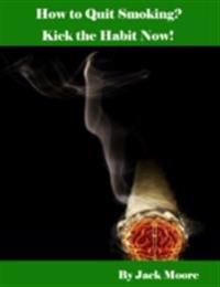 How to Quit Smoking? - Kick the Habit Now!