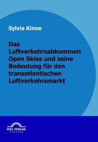 Das Luftverkehrsabkommen Open Skies und seine Bedeutung fur den transatlantischen Luftverkehrsmarkt