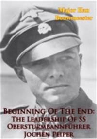 Beginning Of The End: The Leadership Of SS Obersturmbannfuhrer Jochen Peiper