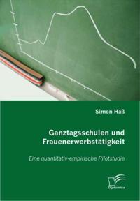 Ganztagsschulen und Frauenerwerbstatigkeit
