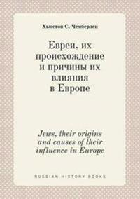 Jews, Their Origins and Causes of Their Influence in Europe