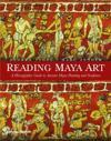 Reading Maya Art: A Hieroglyphic Guide to Ancient Maya Painting