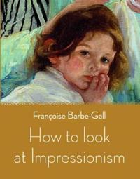 How to Look at Impressionism