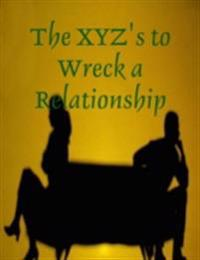 XYZ's to Wreck a Relationship