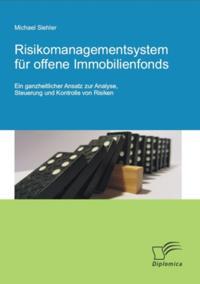 Risikomanagementsystem fur offene Immobilienfonds: Ein ganzheitlicher Ansatz zur Analyse, Steuerung und Kontrolle von Risiken