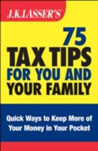 J.K. Lasser's 75 Tax Tips for You and Your Family