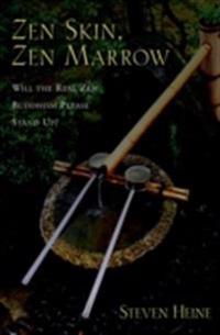 Zen Skin, Zen Marrow: Will the Real Zen Buddhism Please Stand Up?